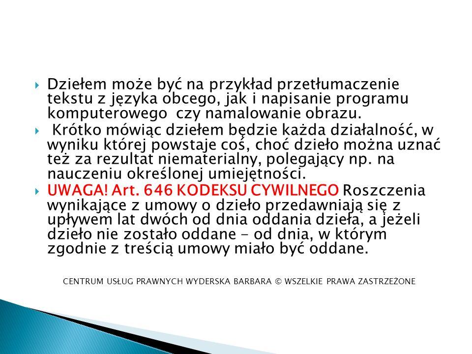 Dziełem może być na przykład przetłumaczenie tekstu z języka obcego, jak i napisanie programu komputerowego czy namalowanie obrazu. Krótko mówiąc dzie
