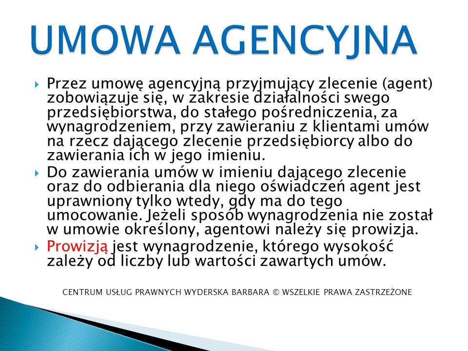 Przez umowę agencyjną przyjmujący zlecenie (agent) zobowiązuje się, w zakresie działalności swego przedsiębiorstwa, do stałego pośredniczenia, za wyna