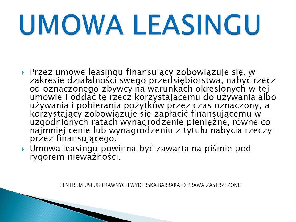 Przez umowę leasingu finansujący zobowiązuje się, w zakresie działalności swego przedsiębiorstwa, nabyć rzecz od oznaczonego zbywcy na warunkach okreś