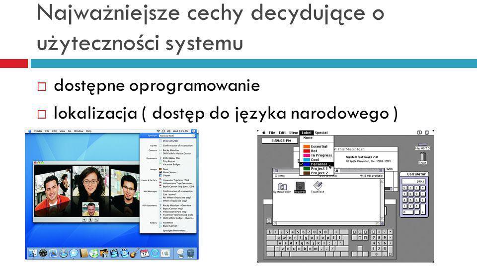 Najważniejsze cechy decydujące o użyteczności systemu dostępne oprogramowanie lokalizacja ( dostęp do języka narodowego )