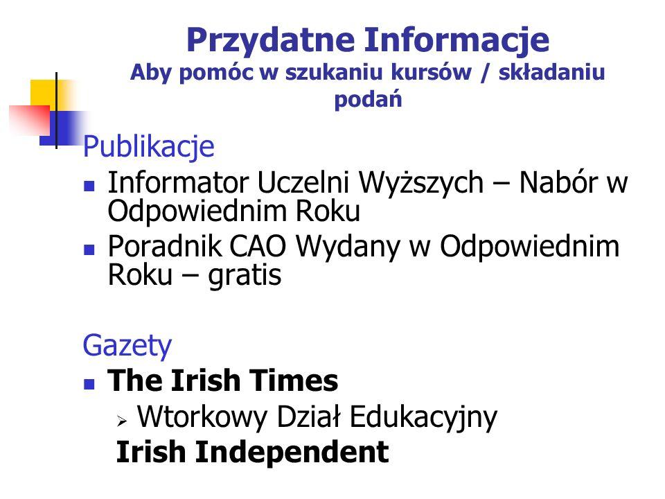 Przydatne Informacje Aby pomóc w szukaniu kursów / składaniu podań Publikacje Informator Uczelni Wyższych – Nabór w Odpowiednim Roku Poradnik CAO Wydany w Odpowiednim Roku – gratis Gazety The Irish Times Wtorkowy Dział Edukacyjny Irish Independent