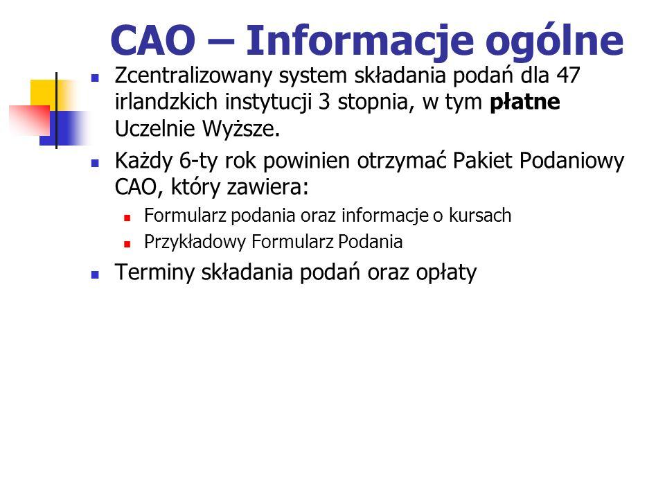 CAO – Informacje ogólne Zcentralizowany system składania podań dla 47 irlandzkich instytucji 3 stopnia, w tym płatne Uczelnie Wyższe.