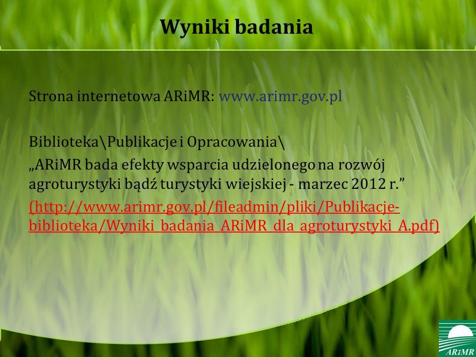 Wyniki badania Strona internetowa ARiMR: www.arimr.gov.pl Biblioteka\Publikacje i Opracowania\ ARiMR bada efekty wsparcia udzielonego na rozwój agroturystyki bądź turystyki wiejskiej - marzec 2012 r.