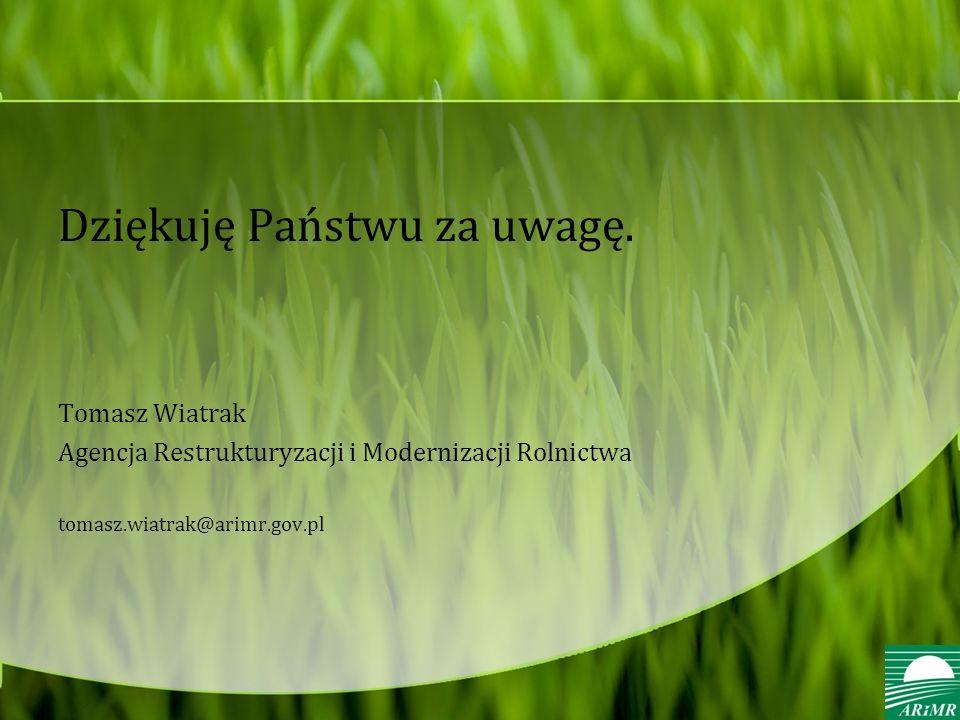 Dziękuję Państwu za uwagę. Tomasz Wiatrak Agencja Restrukturyzacji i Modernizacji Rolnictwa tomasz.wiatrak@arimr.gov.pl