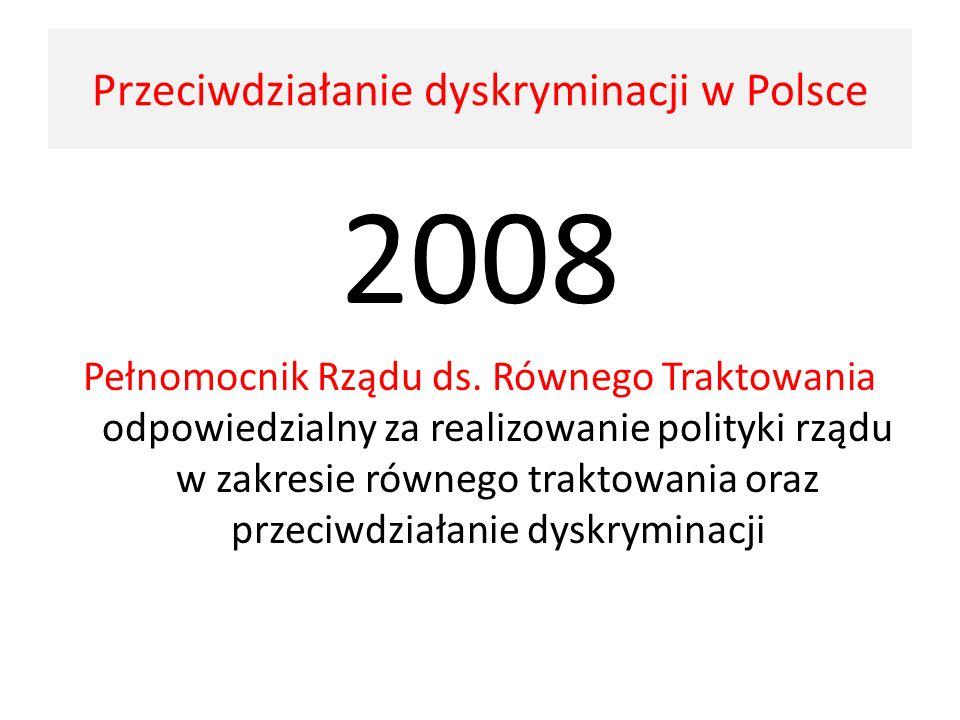 2008 Pełnomocnik Rządu ds. Równego Traktowania odpowiedzialny za realizowanie polityki rządu w zakresie równego traktowania oraz przeciwdziałanie dysk