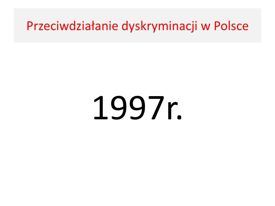 1997r. Przeciwdziałanie dyskryminacji w Polsce
