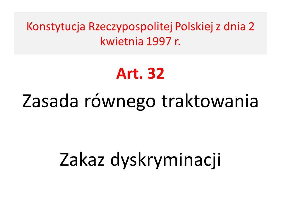 Art. 32 Zasada równego traktowania Zakaz dyskryminacji Konstytucja Rzeczypospolitej Polskiej z dnia 2 kwietnia 1997 r.