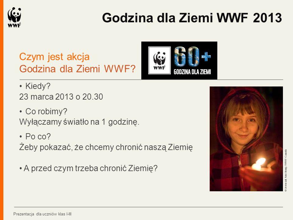 Czym jest akcja Godzina dla Ziemi WWF? Kiedy? 23 marca 2013 o 20.30 Co robimy? Wyłączamy światło na 1 godzinę. Po co? Żeby pokazać, że chcemy chronić