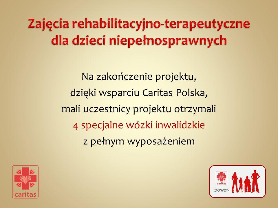 Na zakończenie projektu, dzięki wsparciu Caritas Polska, mali uczestnicy projektu otrzymali 4 specjalne wózki inwalidzkie z pełnym wyposażeniem