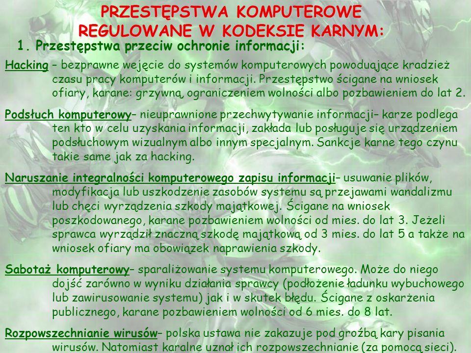 PRZESTĘPSTWA KOMPUTEROWE REGULOWANE W KODEKSIE KARNYM: 1. Przestępstwa przeciw ochronie informacji: Hacking – bezprawne wejęcie do systemów komputerow