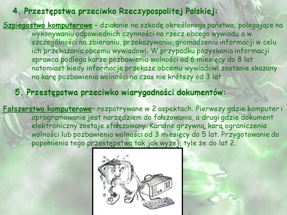 4. Przestępstwa przeciwko Rzeczypospolitej Polskiej: Szpiegostwo komputerowe – działanie na szkodę określonego państwa, polegające na wykonywaniu odpo