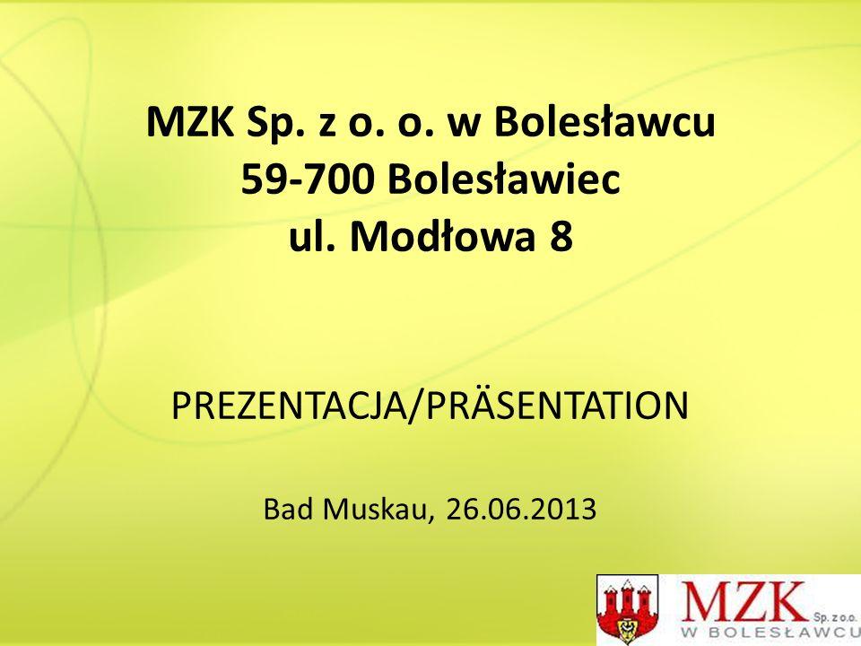 MZK Sp. z o. o. w Bolesławcu 59-700 Bolesławiec ul. Modłowa 8 PREZENTACJA/PRÄSENTATION Bad Muskau, 26.06.2013