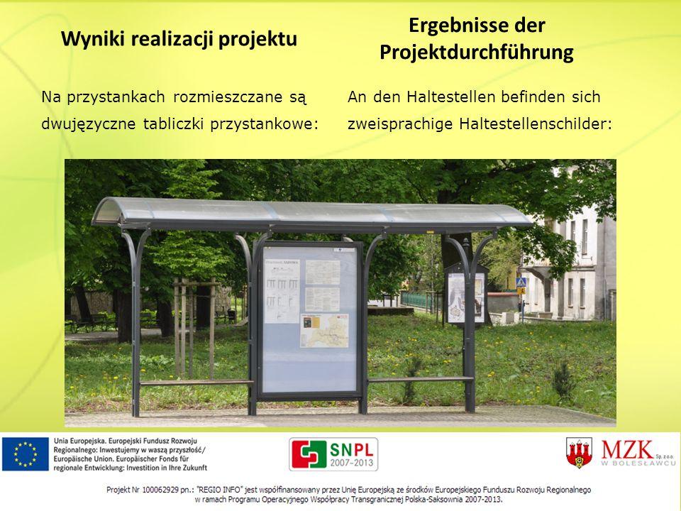 Wyniki realizacji projektu Na przystankach rozmieszczane są dwujęzyczne tabliczki przystankowe: Ergebnisse der Projektdurchführung An den Haltestellen