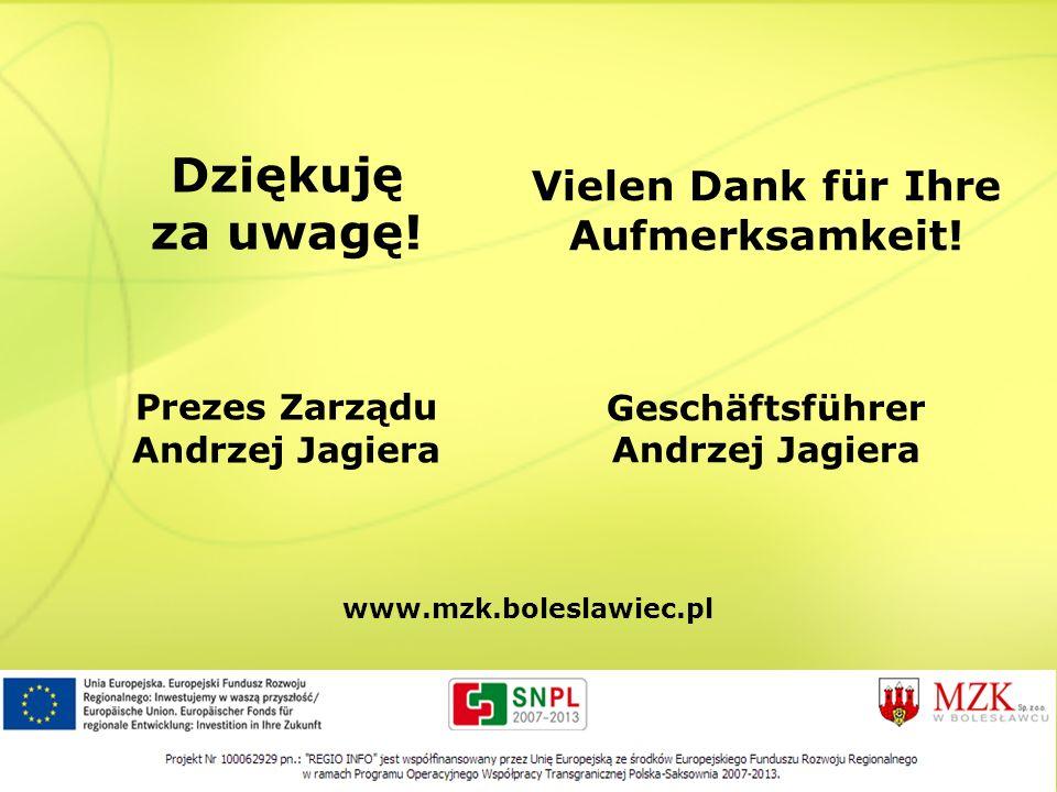 Dziękuję za uwagę! Prezes Zarządu Andrzej Jagiera Vielen Dank für Ihre Aufmerksamkeit! Geschäftsführer Andrzej Jagiera www.mzk.boleslawiec.pl