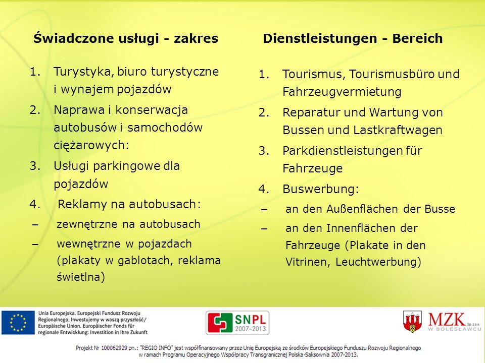 1.Turystyka, biuro turystyczne i wynajem pojazdów 2.Naprawa i konserwacja autobusów i samochodów ciężarowych: 3.Usługi parkingowe dla pojazdów 4. Rekl