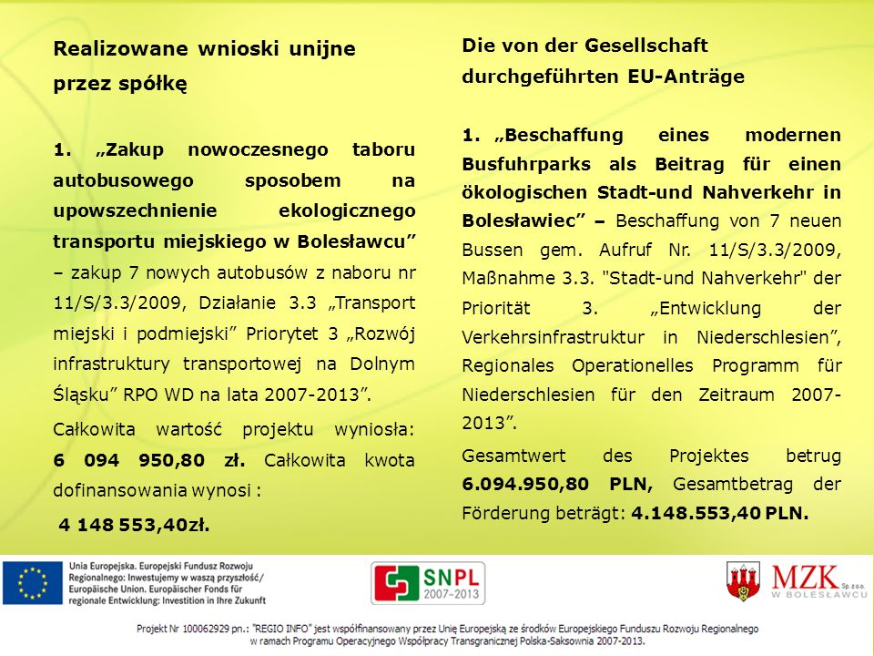 Realizowane wnioski unijne przez spółkę 1. Zakup nowoczesnego taboru autobusowego sposobem na upowszechnienie ekologicznego transportu miejskiego w Bo