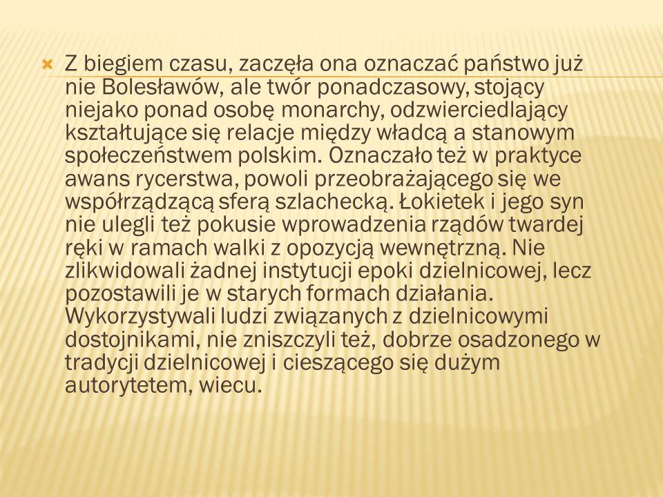 Z biegiem czasu, zaczęła ona oznaczać państwo już nie Bolesławów, ale twór ponadczasowy, stojący niejako ponad osobę monarchy, odzwierciedlający kszta