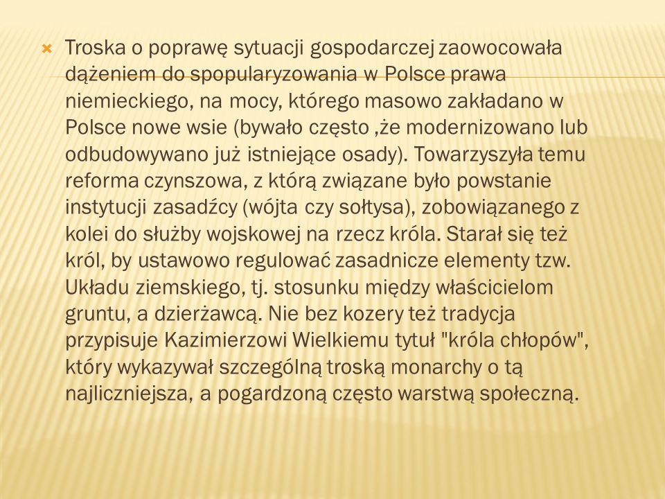 Troska o poprawę sytuacji gospodarczej zaowocowała dążeniem do spopularyzowania w Polsce prawa niemieckiego, na mocy, którego masowo zakładano w Polsc