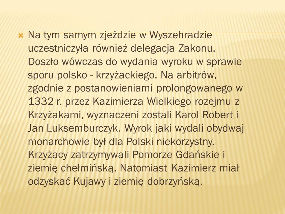 Na tym samym zjeździe w Wyszehradzie uczestniczyła również delegacja Zakonu. Doszło wówczas do wydania wyroku w sprawie sporu polsko - krzyżackiego. N