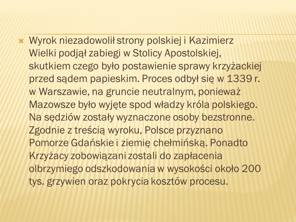 Wyrok niezadowolił strony polskiej i Kazimierz Wielki podjął zabiegi w Stolicy Apostolskiej, skutkiem czego było postawienie sprawy krzyżackiej przed