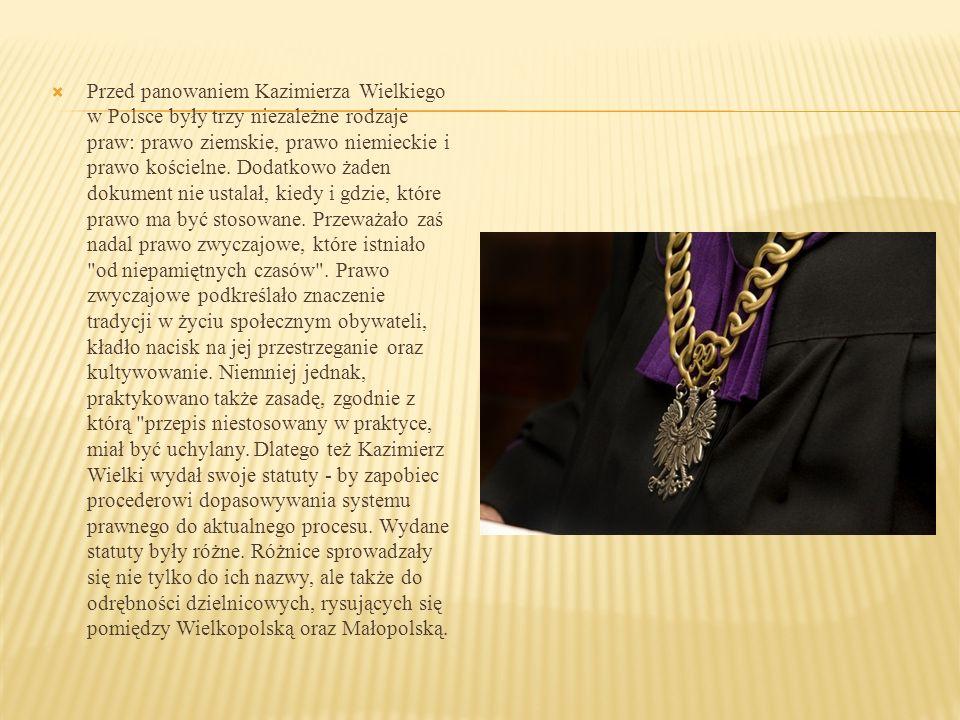 Przed panowaniem Kazimierza Wielkiego w Polsce były trzy niezależne rodzaje praw: prawo ziemskie, prawo niemieckie i prawo kościelne. Dodatkowo żaden