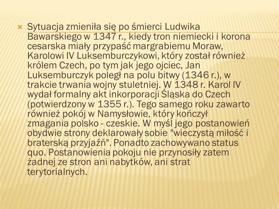 Sytuacja zmieniła się po śmierci Ludwika Bawarskiego w 1347 r., kiedy tron niemiecki i korona cesarska miały przypaść margrabiemu Moraw, Karolowi IV L