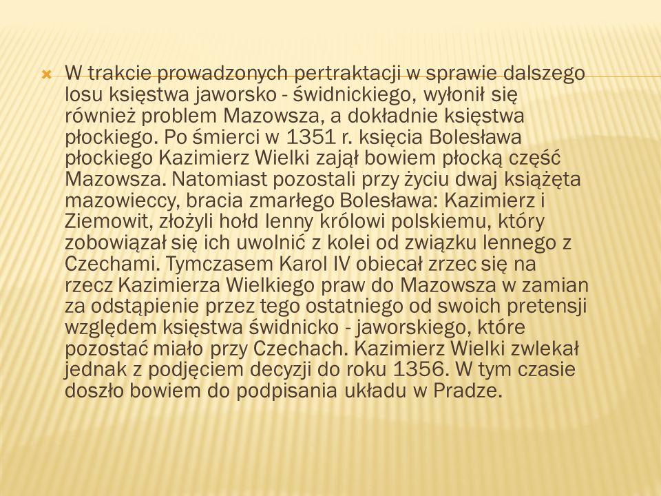 W trakcie prowadzonych pertraktacji w sprawie dalszego losu księstwa jaworsko - świdnickiego, wyłonił się również problem Mazowsza, a dokładnie księst