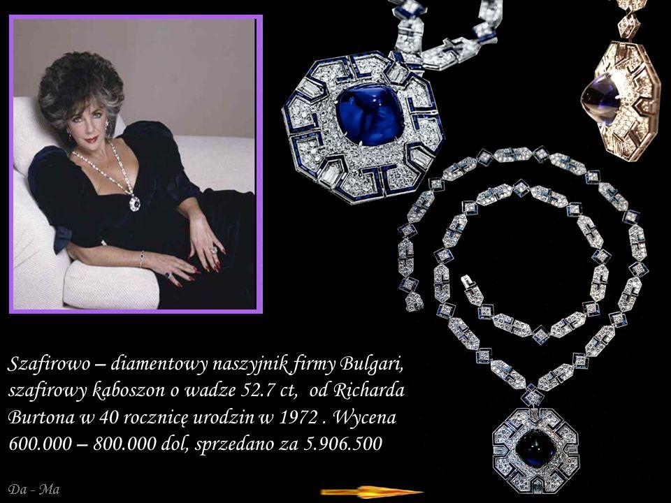 Da - Ma Szafirowo – diamentowy naszyjnik firmy Bulgari, szafirowy kaboszon o wadze 52.7 ct, od Richarda Burtona w 40 rocznicę urodzin w 1972.