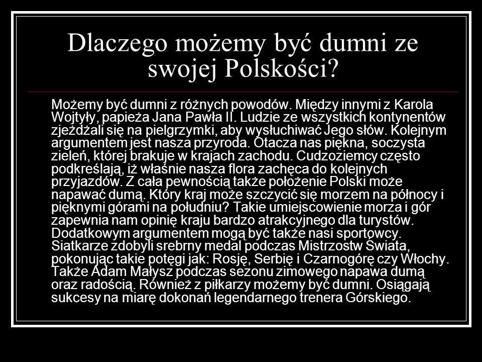 Dlaczego możemy być dumni ze swojej Polskości.Możemy być dumni z różnych powodów.