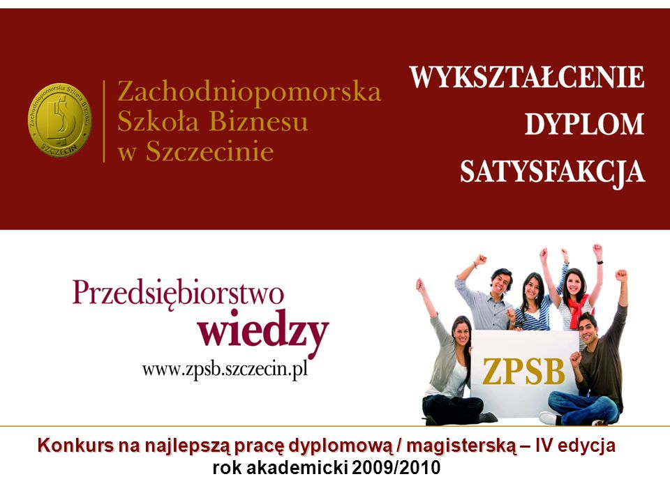 Konkurs na najlepszą pracę dyplomową / magisterską Konkurs na najlepszą pracę dyplomową / magisterską – IV edycja rok akademicki 2009/2010