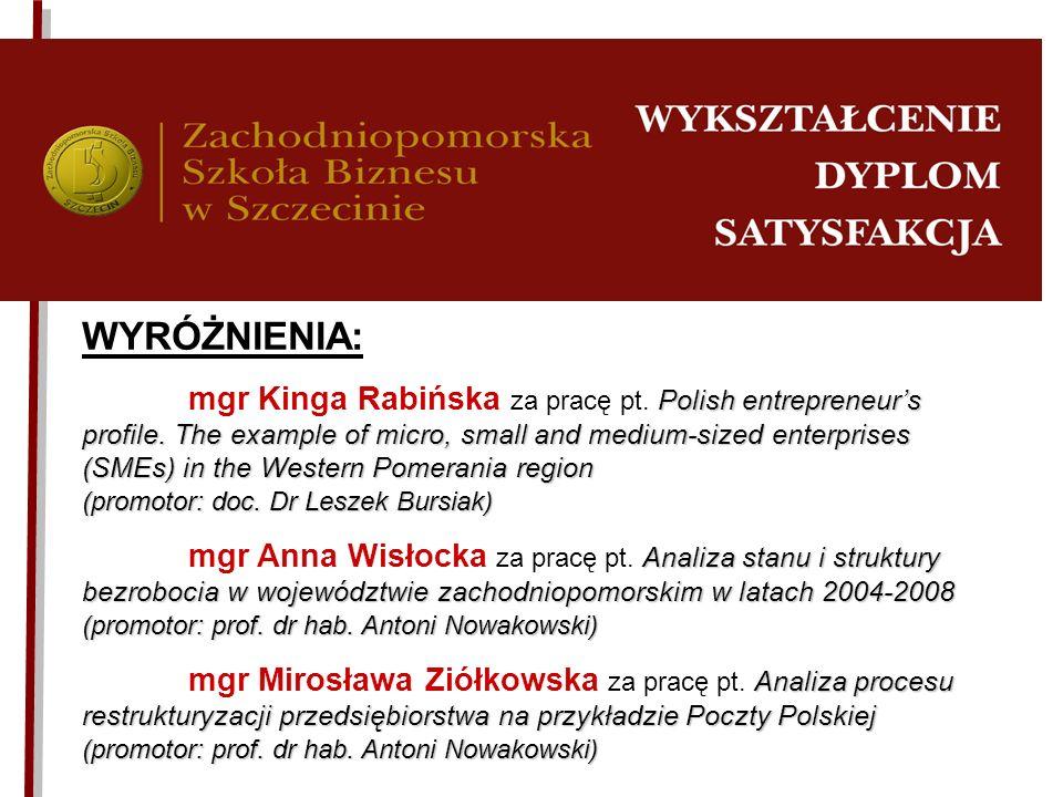 WYRÓŻNIENIA: Polish entrepreneurs profile. The example of micro, small and medium-sized enterprises (SMEs) in the Western Pomerania region mgr Kinga R