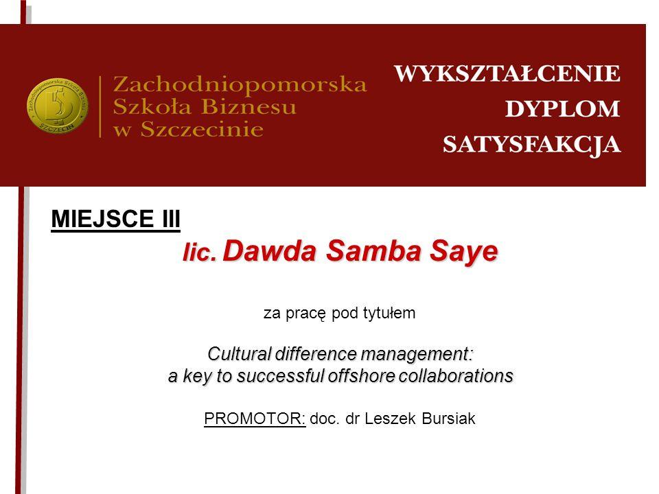 MIEJSCE III lic. Dawda Samba Saye za pracę pod tytułem Cultural difference management: a key to successful offshore collaborations PROMOTOR: doc. dr L