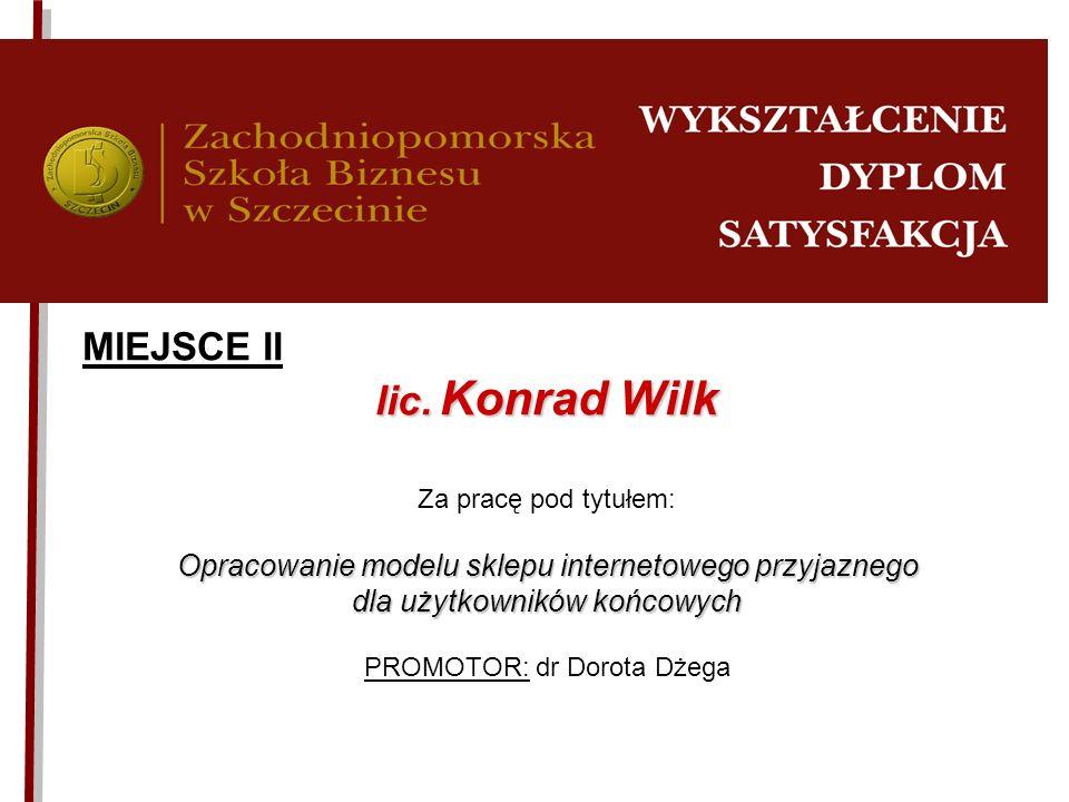 MIEJSCE II lic. Konrad Wilk Za pracę pod tytułem: Opracowanie modelu sklepu internetowego przyjaznego dla użytkowników końcowych PROMOTOR: dr Dorota D