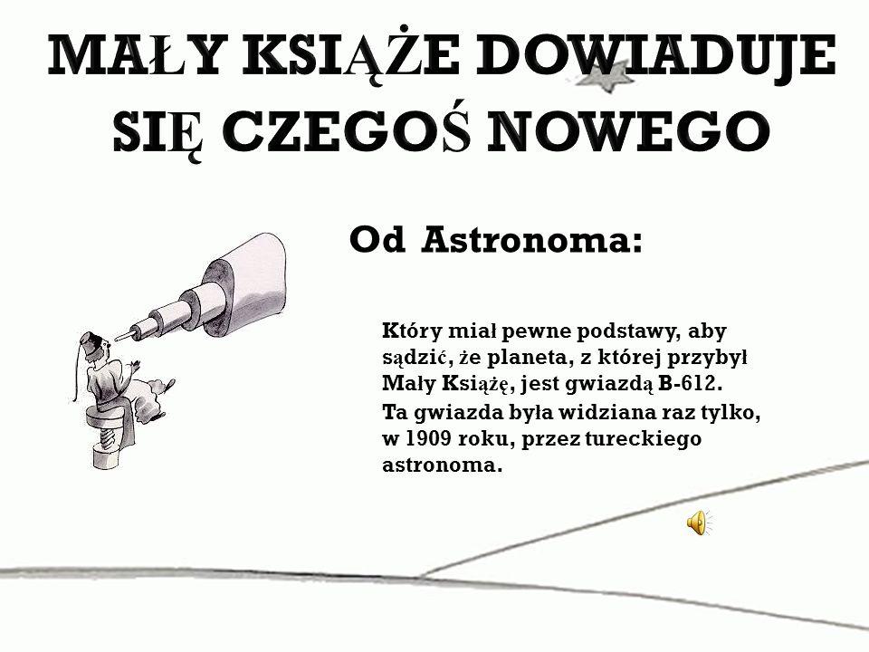 Od Astronoma: Który mia ł pewne podstawy, aby s ą dzi ć, ż e planeta, z której przyby ł Ma ł y Ksi ążę, jest gwiazd ą B-612. Ta gwiazda by ł a widzian