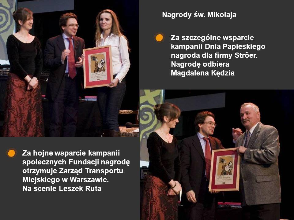 Za hojne wsparcie kampanii społecznych Fundacji nagrodę otrzymuje Zarząd Transportu Miejskiego w Warszawie. Na scenie Leszek Ruta Za szczególne wsparc