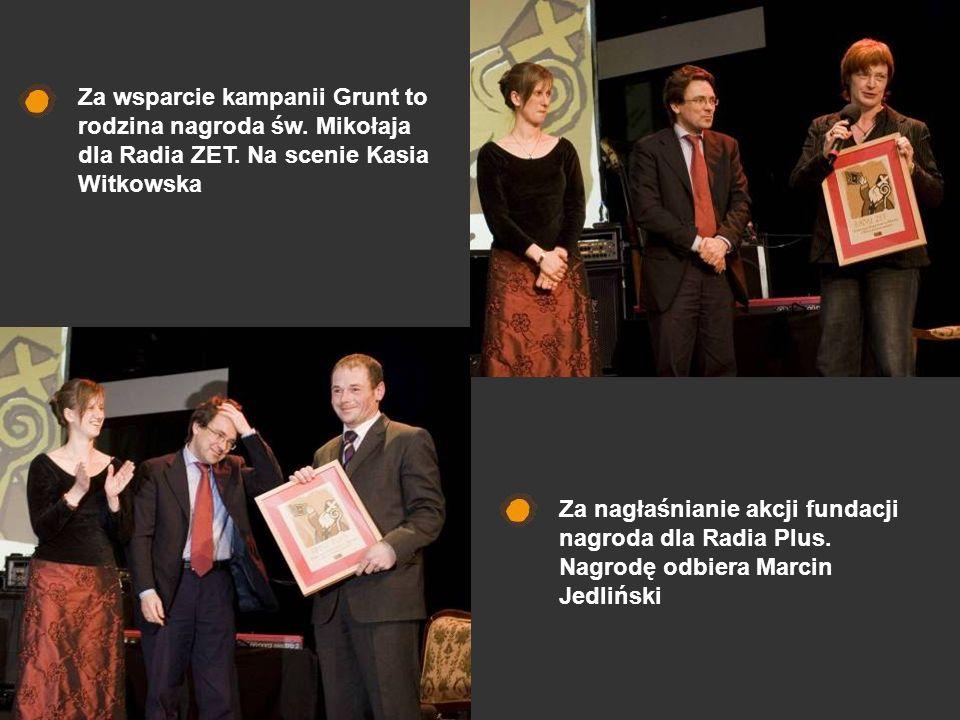 Za wsparcie kampanii Grunt to rodzina nagroda św. Mikołaja dla Radia ZET. Na scenie Kasia Witkowska Za nagłaśnianie akcji fundacji nagroda dla Radia P