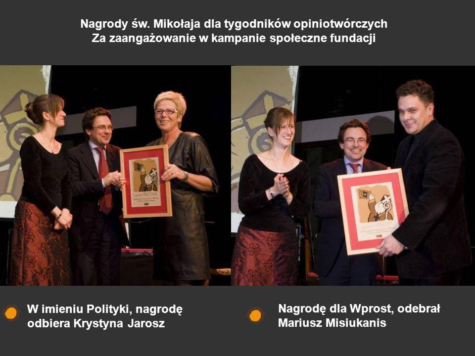 Nagrodę dla Wprost, odebrał Mariusz Misiukanis W imieniu Polityki, nagrodę odbiera Krystyna Jarosz Nagrody św. Mikołaja dla tygodników opiniotwórczych