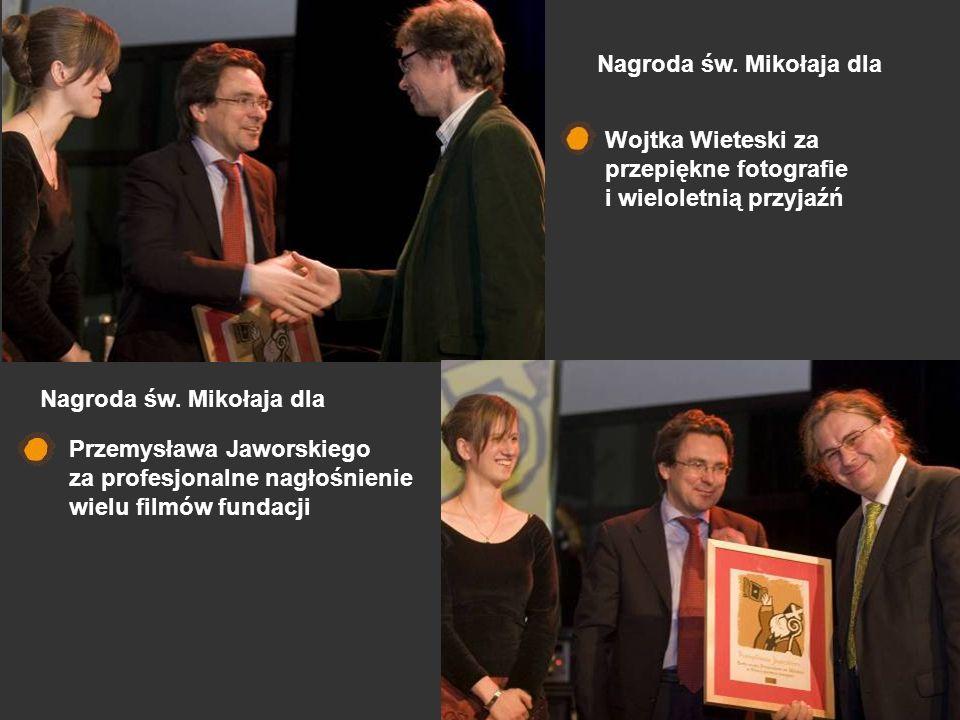 Wojtka Wieteski za przepiękne fotografie i wieloletnią przyjaźń Przemysława Jaworskiego za profesjonalne nagłośnienie wielu filmów fundacji Nagroda św