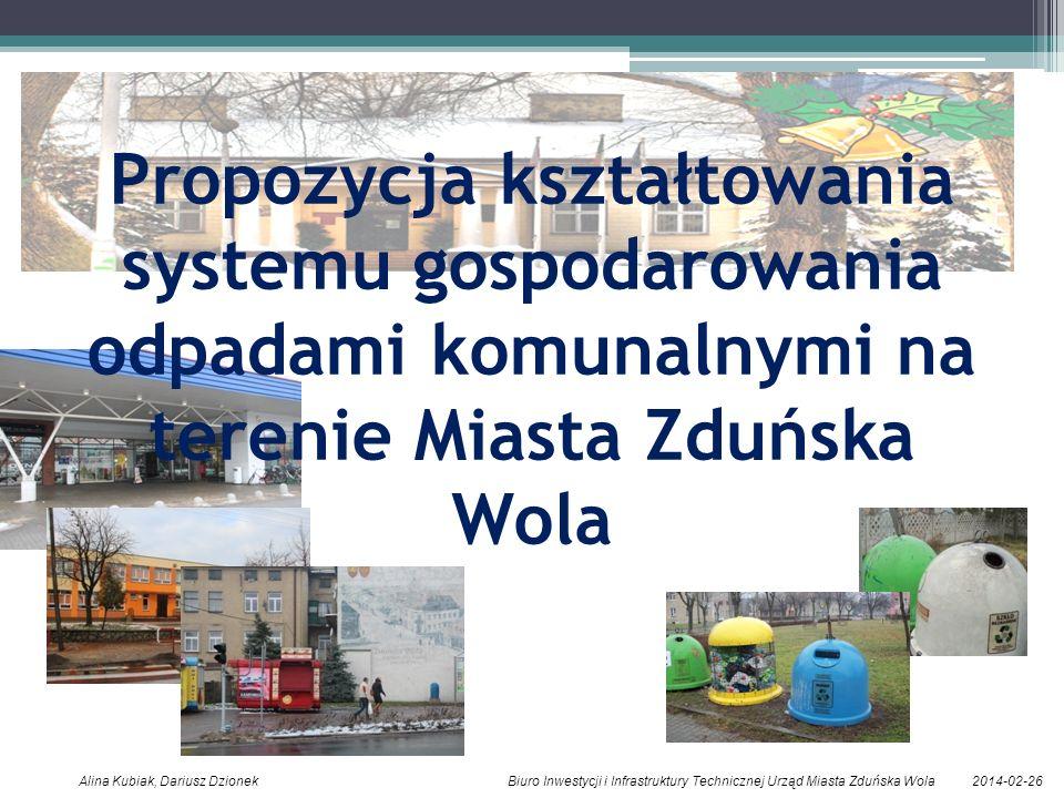 2014-02-26Alina Kubiak, Dariusz Dzionek Biuro Inwestycji i Infrastruktury Technicznej Urząd Miasta Zduńska Wola Propozycja kształtowania systemu gospo