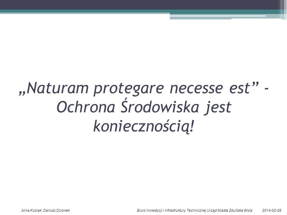 2014-02-26Alina Kubiak, Dariusz Dzionek Biuro Inwestycji i Infrastruktury Technicznej Urząd Miasta Zduńska Wola Naturam protegare necesse est - Ochrona Środowiska jest koniecznością!