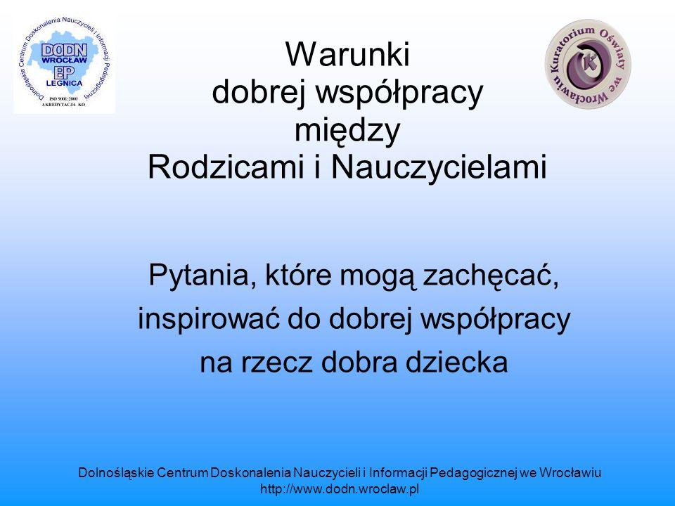 Dolnośląskie Centrum Doskonalenia Nauczycieli i Informacji Pedagogicznej we Wrocławiu http://www.dodn.wroclaw.pl Pytania Czy Rada Rodziców stworzyła jasny, prosty system komunikowania się z innymi Rodzicami.