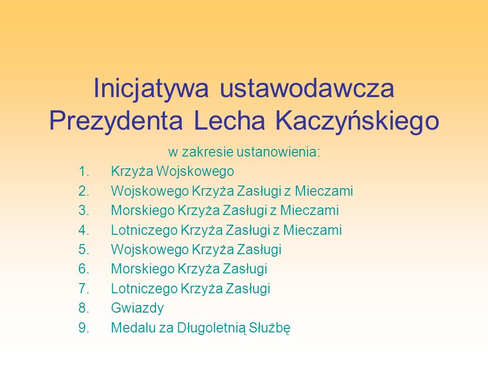 Inicjatywa ustawodawcza Prezydenta Lecha Kaczyńskiego w zakresie ustanowienia: 1.Krzyża Wojskowego 2.Wojskowego Krzyża Zasługi z Mieczami 3.Morskiego