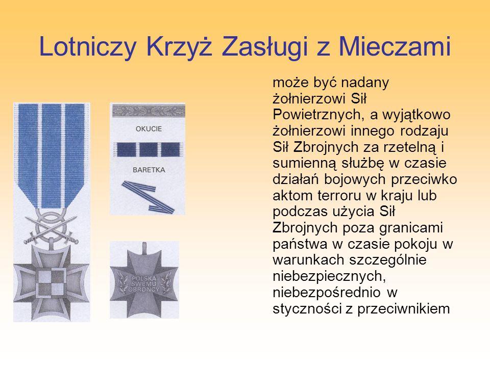Lotniczy Krzyż Zasługi z Mieczami może być nadany żołnierzowi Sił Powietrznych, a wyjątkowo żołnierzowi innego rodzaju Sił Zbrojnych za rzetelną i sum