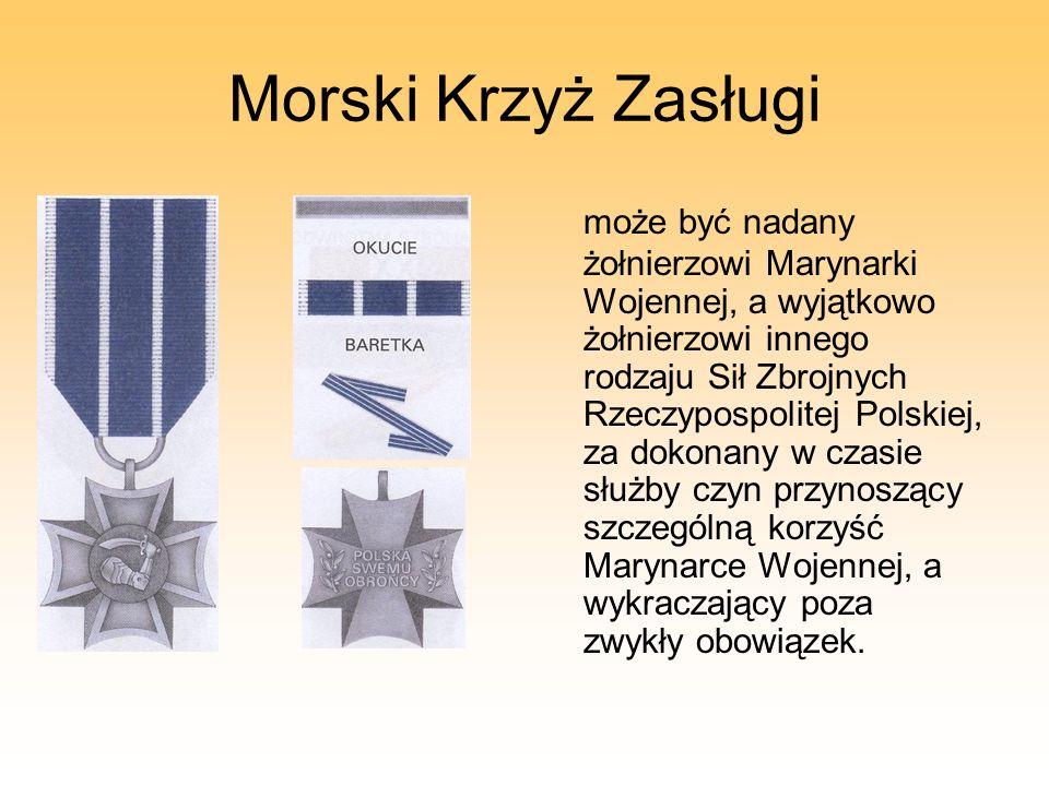 Morski Krzyż Zasługi może być nadany żołnierzowi Marynarki Wojennej, a wyjątkowo żołnierzowi innego rodzaju Sił Zbrojnych Rzeczypospolitej Polskiej, z