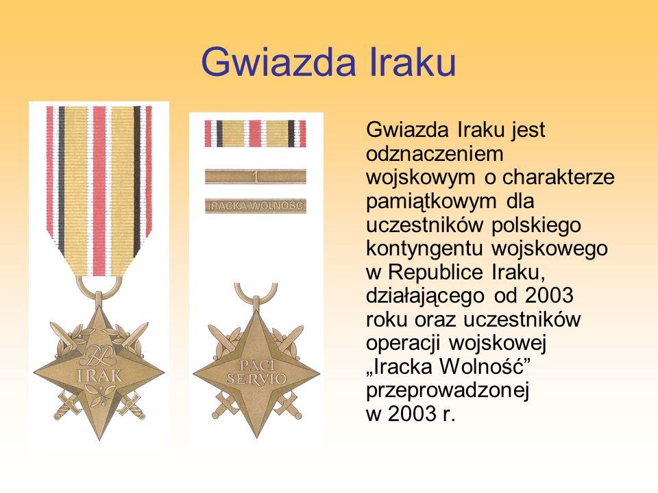 Gwiazda Iraku Gwiazda Iraku jest odznaczeniem wojskowym o charakterze pamiątkowym dla uczestników polskiego kontyngentu wojskowego w Republice Iraku,
