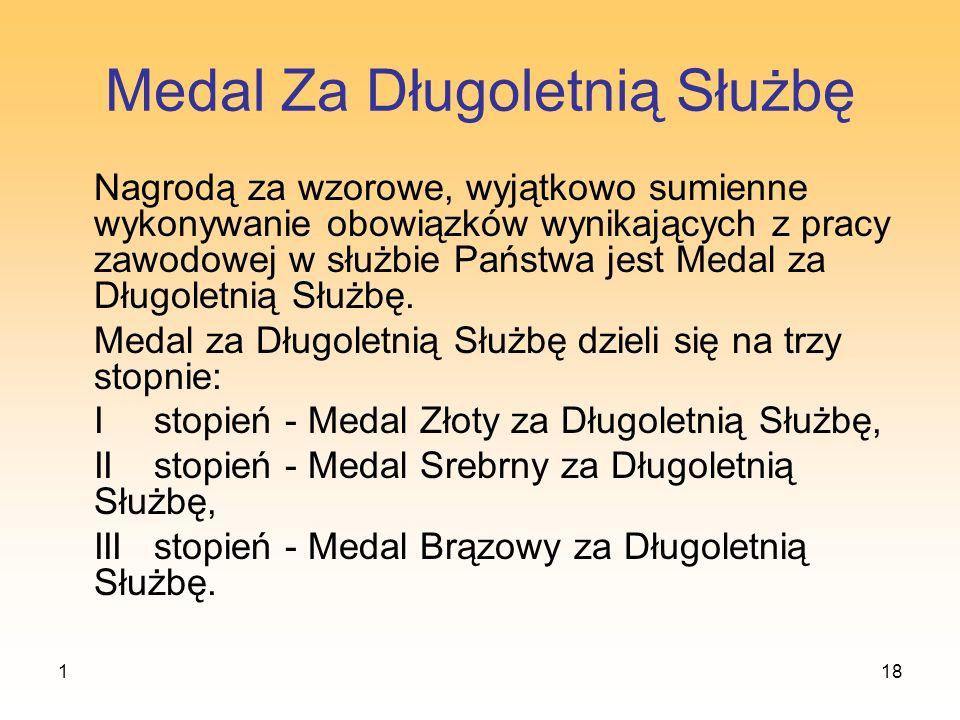 118 Medal Za Długoletnią Służbę Nagrodą za wzorowe, wyjątkowo sumienne wykonywanie obowiązków wynikających z pracy zawodowej w służbie Państwa jest Me