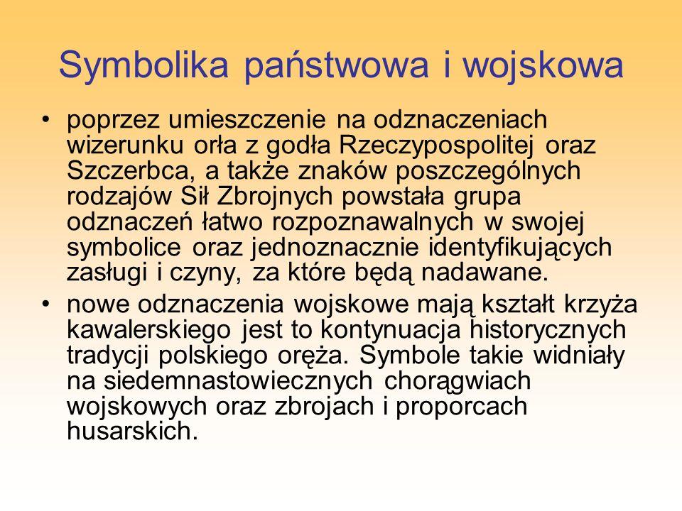Symbolika państwowa i wojskowa poprzez umieszczenie na odznaczeniach wizerunku orła z godła Rzeczypospolitej oraz Szczerbca, a także znaków poszczegól