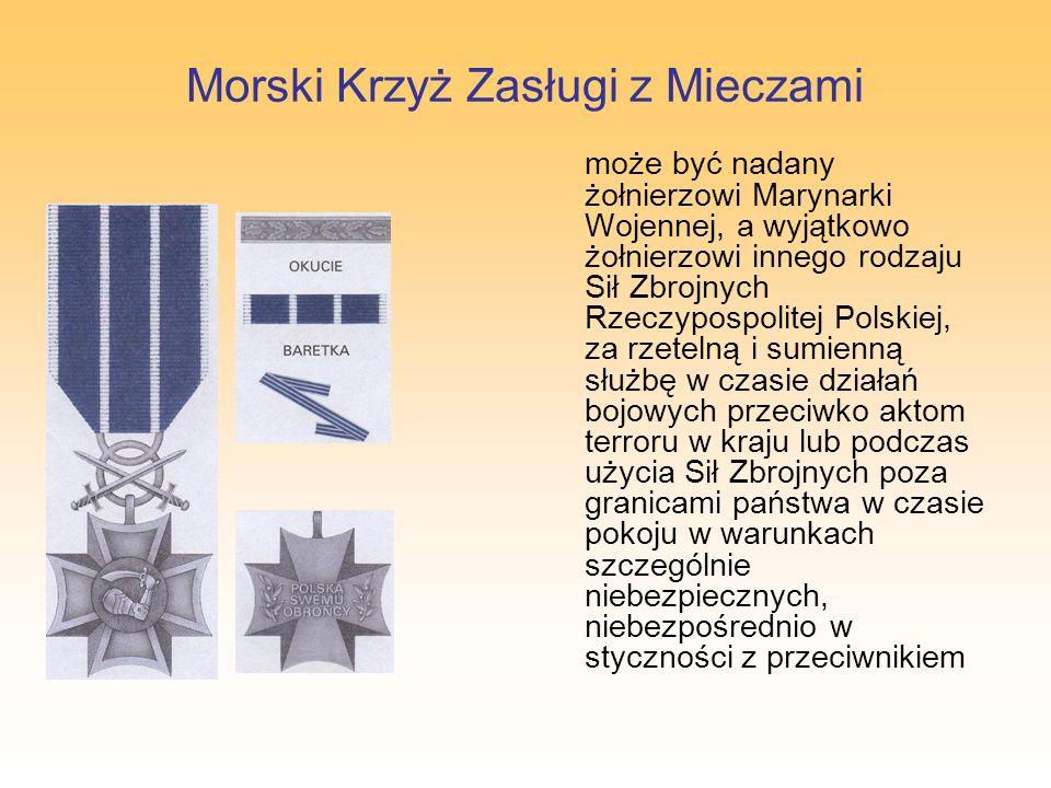 Morski Krzyż Zasługi z Mieczami może być nadany żołnierzowi Marynarki Wojennej, a wyjątkowo żołnierzowi innego rodzaju Sił Zbrojnych Rzeczypospolitej