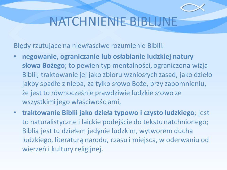 NATCHNIENIE BIBLIJNE Błędy rzutujące na niewłaściwe rozumienie Biblii: negowanie, ograniczanie lub osłabianie ludzkiej natury słowa Bożego; to pewien
