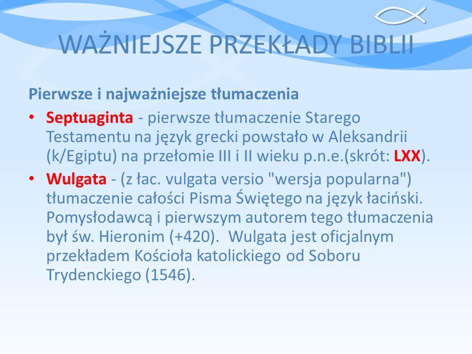 WAŻNIEJSZE PRZEKŁADY BIBLII Pierwsze i najważniejsze tłumaczenia Septuaginta - pierwsze tłumaczenie Starego Testamentu na język grecki powstało w Alek
